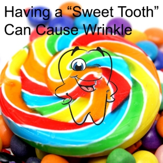 "Having a ""Sweet-Tooth"" Can Cause Wrinkle"